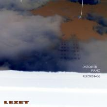 Lezet - Distorted Piano Recordings